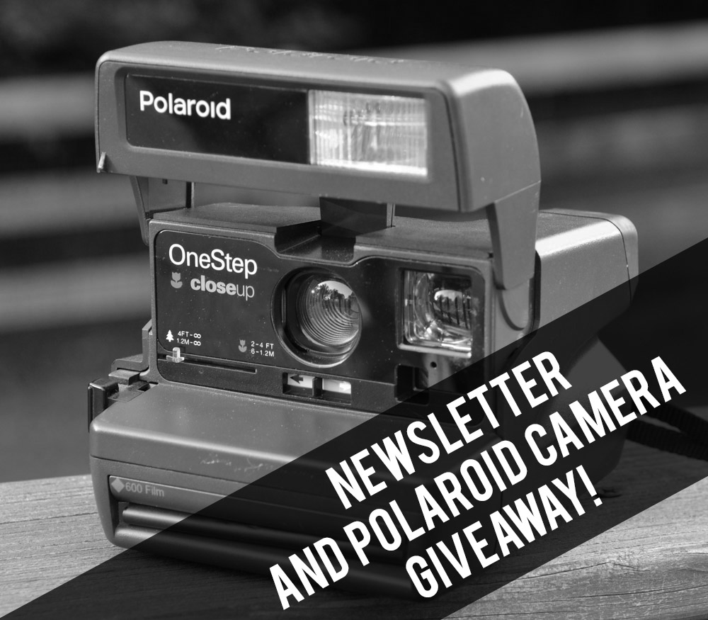 Newsletter and a chance to win a Polaroid 600 camera!